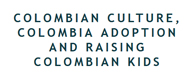 Colombian Culture, Colombia Adoption and Raising Colombian Kids
